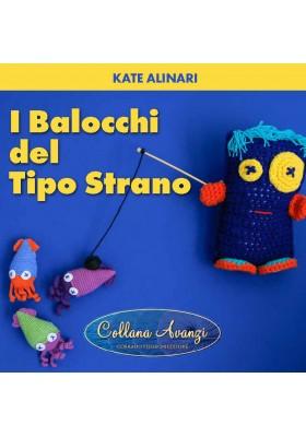 Collana Avanzi - I balocchi del tipo strano - Kate Alinari